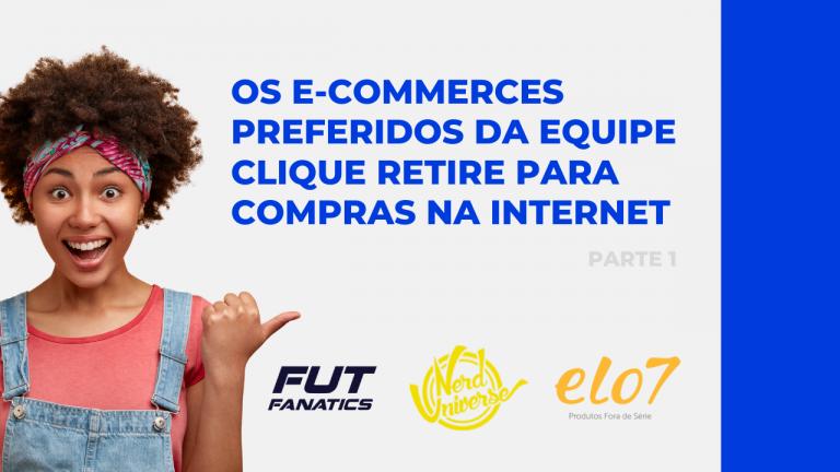 Compre nos seus e-commerces preferidos e receba no e-Box Clique Retire